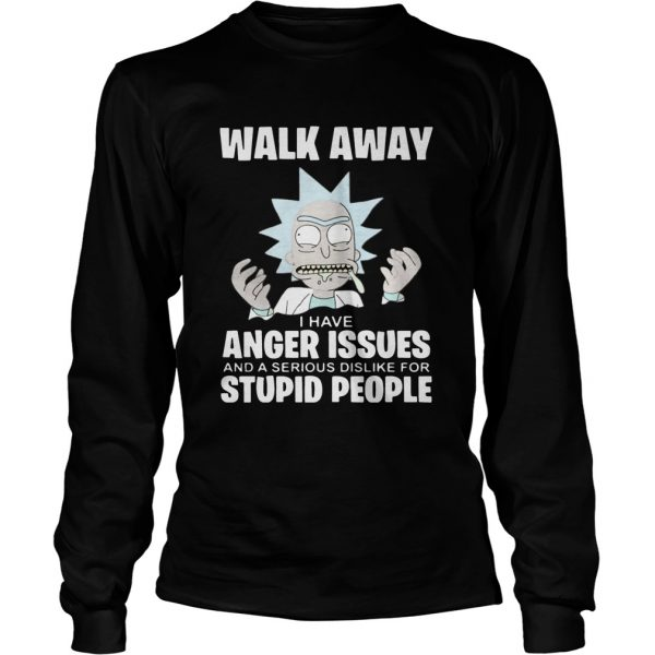 Rick and Morty walk away I have anger issues and a serious dislike  LongSleeve