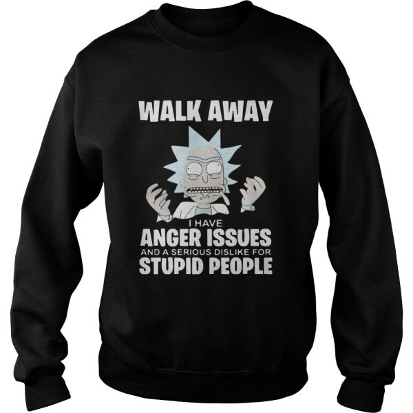 Rick and Morty walk away I have anger issues and a serious dislike  Sweatshirt