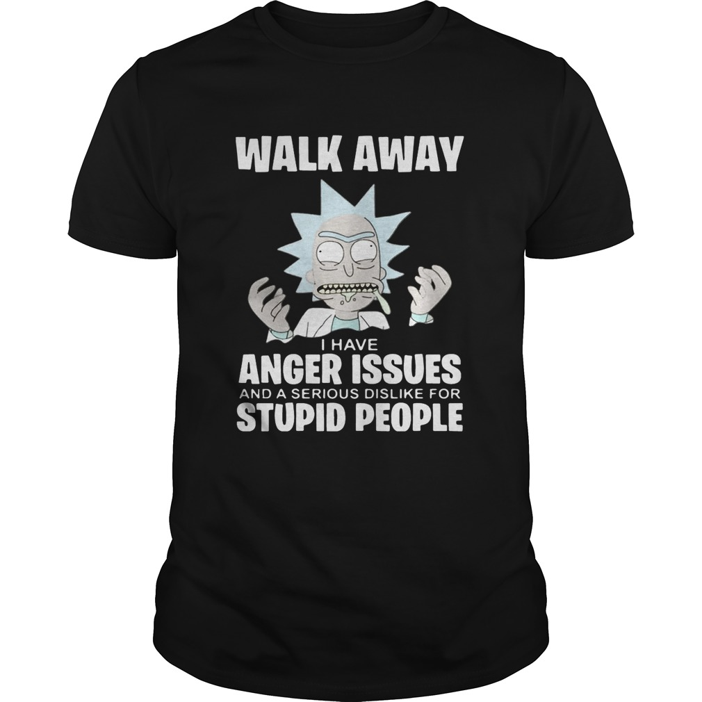 Rick and Morty walk away I have anger issues and a serious dislike  Unisex