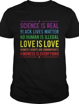 Science is real black lives matter no human is illegal love is love shirt