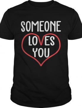 Someone loves you not me I think youre an asshole shirt