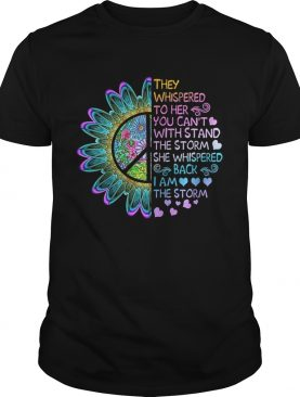 They whispered to her you cant with stand the storm she whispered shirt