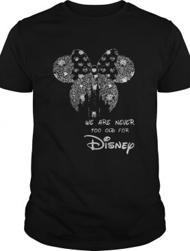We are never too old for Mickey Mouse Disney shirt