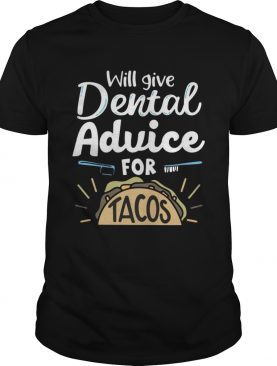 Will give dental advice for tacos shirt