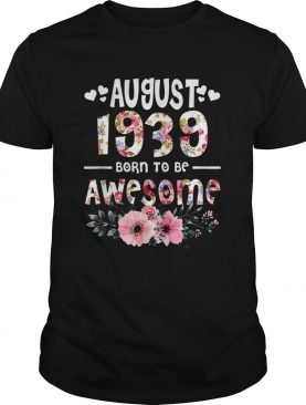 1562242808August 1939 Awesome 80Th Birthday Flower Girl shirt