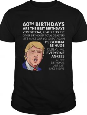 1564050085Donald Trump 60th birthdays are the best birthdays very special shirt