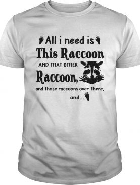 All I need is this raccoon and that other raccoon and those