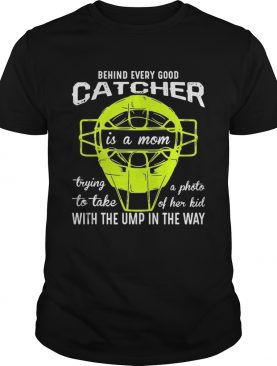 Behind every good catcher is a mom with the ump in the way shirt