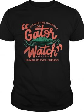 Chance the snapper in gator watch 2019 Humboldt park Chicago shirt