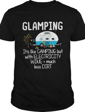 Glampings like camping but with electricity wine much less dirt shirt