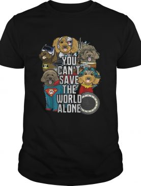 Justice League Labradoodle you cant save the world alone shirt