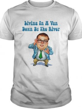Living in a Van Down by the River Chris Farley Tshirt