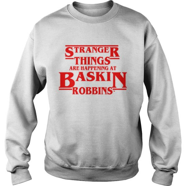 Official Stranger Things are happening at Baskin robbins  Sweatshirt