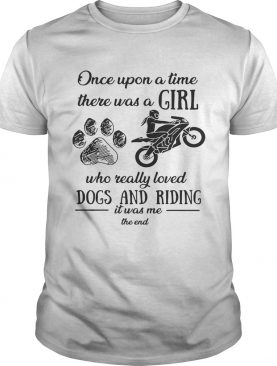 Once upon a time there was a girl who really loved dogs and riding shirt