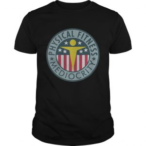 Physical Fitness Mediocrity  Unisex