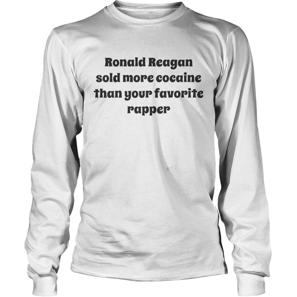 Ronald Reagan sold more cocaine than your favorite rapper  LongSleeve