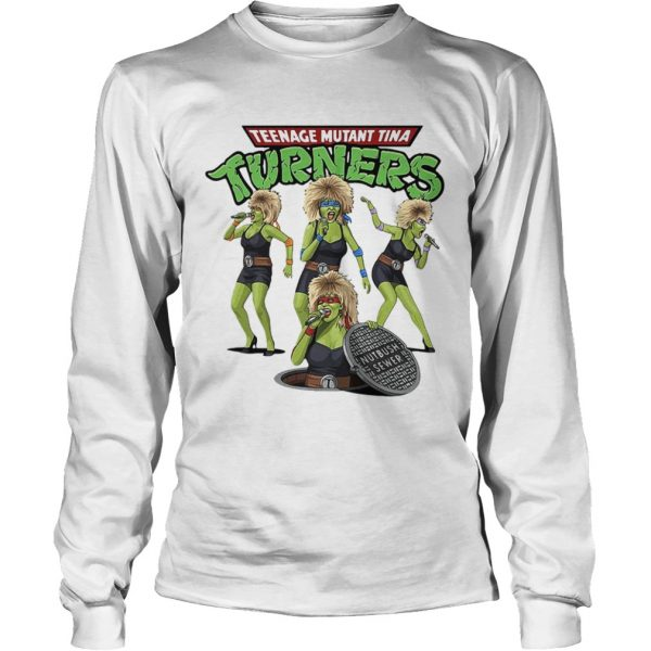 Teenage mutant Tina turners  LongSleeve