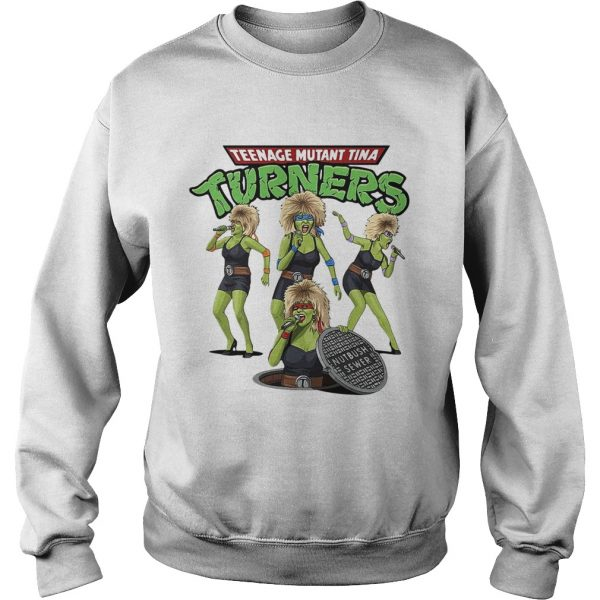 Teenage mutant Tina turners  Sweatshirt