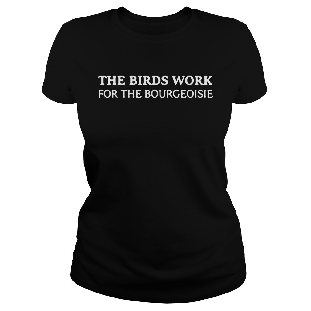 The birds work for the bourgeoisie  Classic Ladies