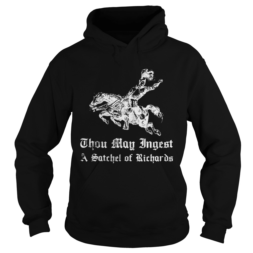 Thou May Ingest A Satchel Of Richards  Hoodie