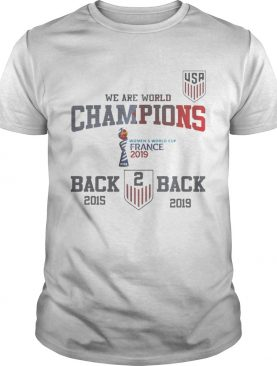 Usa Soccer We Are World Champions Back To Back 2015 2019 Shirt
