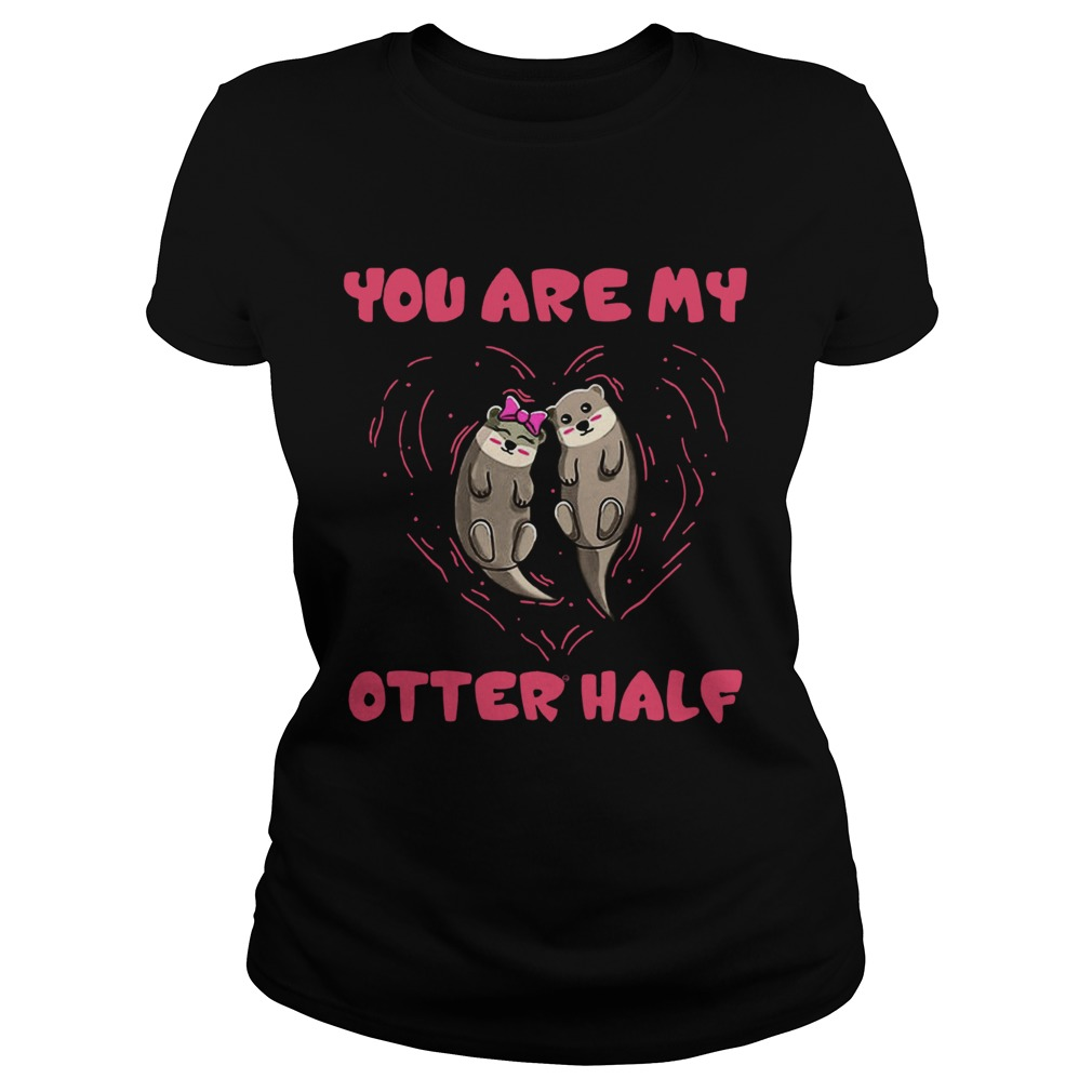 You are my Otter half Otter couple  Classic Ladies