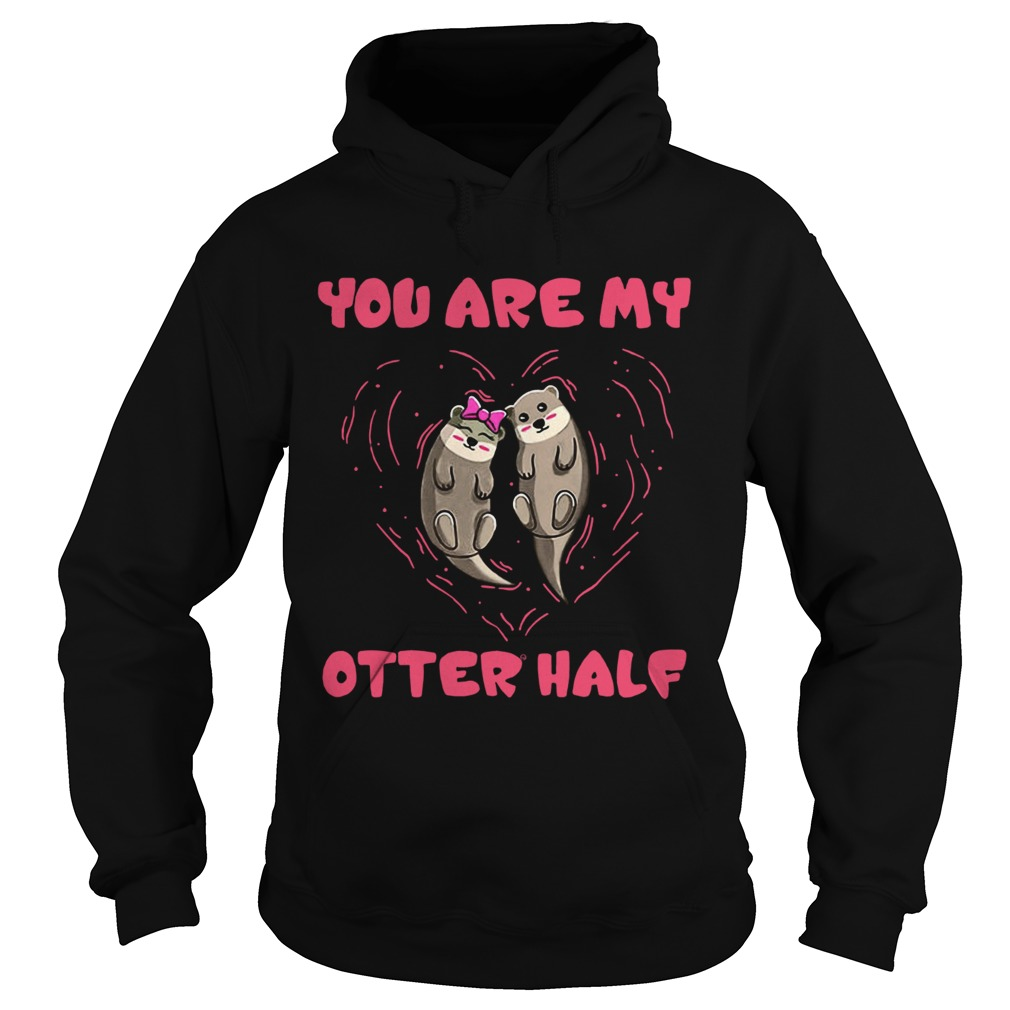 You are my Otter half Otter couple  Hoodie
