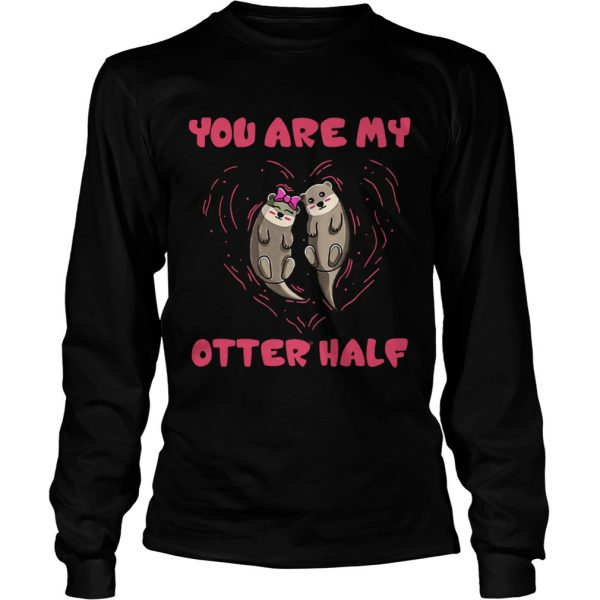 You are my Otter half Otter couple  LongSleeve