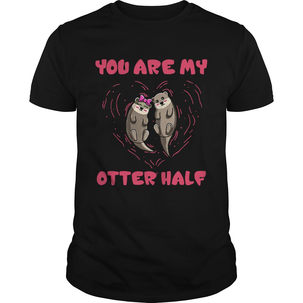 You are my Otter half Otter couple  Unisex
