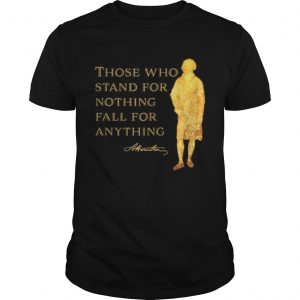 Alexander Hamilton Those Who Stand For Nothing Fall For Anything  Unisex