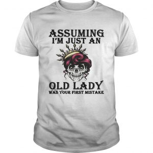 Assuming Im just an old lady was your first mistake  Unisex
