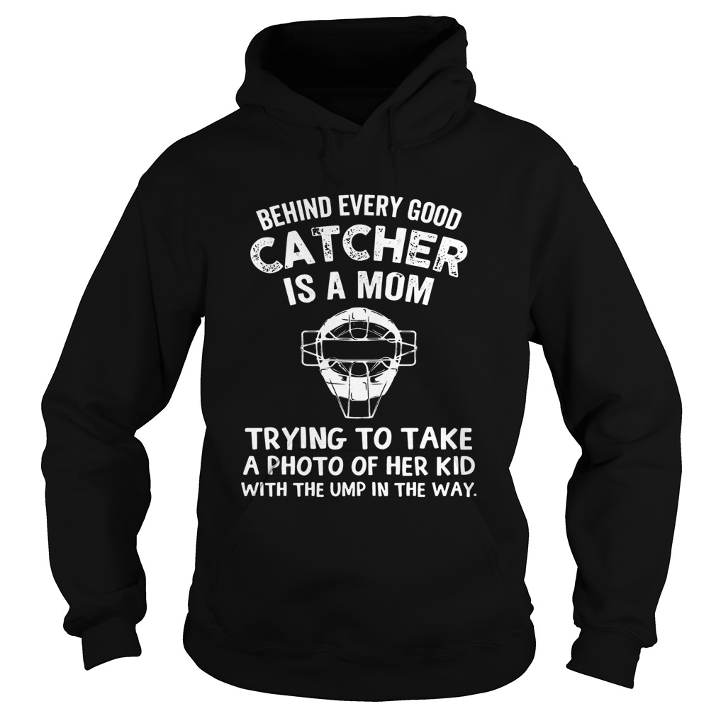 Baseball Behind Every Good Catcher Is A Mom Trying To Take A Photo Of Her Kid With The Ump In The W Hoodie