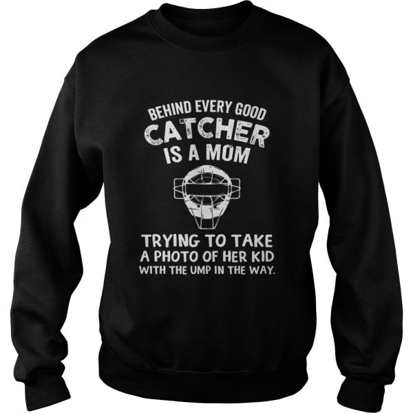 Baseball Behind Every Good Catcher Is A Mom Trying To Take A Photo Of Her Kid With The Ump In The W Sweatshirt