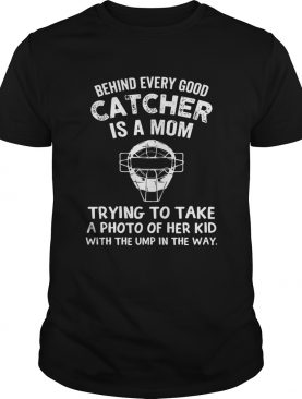 Baseball Behind Every Good Catcher Is A Mom Trying To Take A Photo Of Her Kid With The Ump In The W