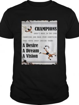 Champions arent made in the gyms champions are made from something shirt