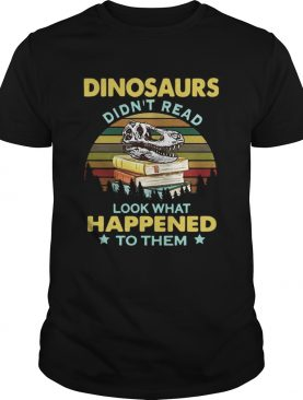 Dinosaurs didnt read look what happened to them vintage shirt