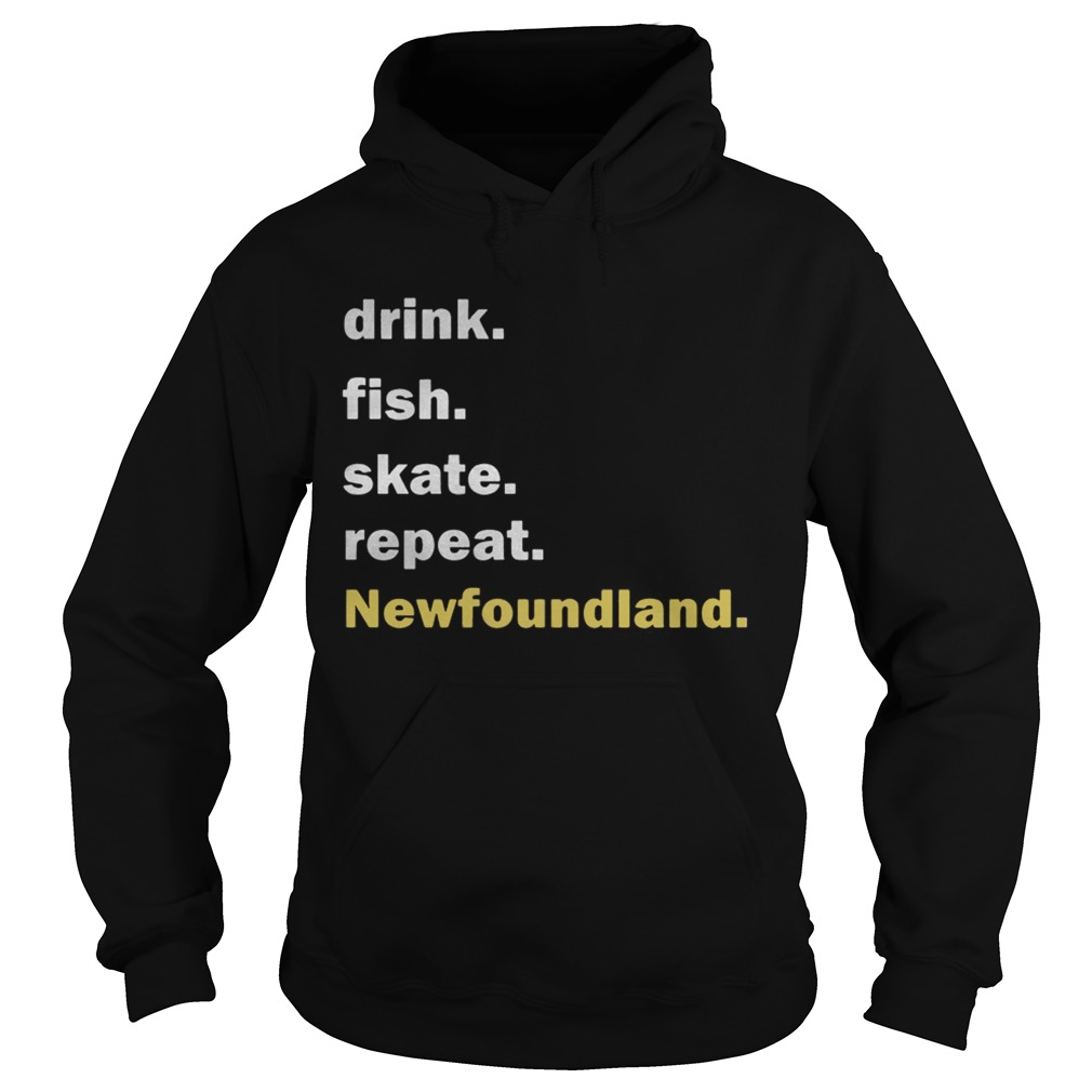 Drink fish skate repeat Newfoundland  Hoodie