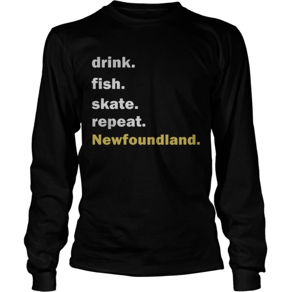 Drink fish skate repeat Newfoundland  LongSleeve