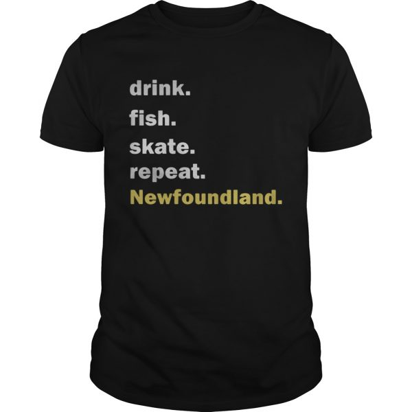 Drink fish skate repeat Newfoundland  Unisex