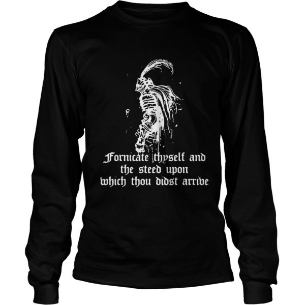 Fornicate thyself and the steed upon which thou didst arrive  LongSleeve