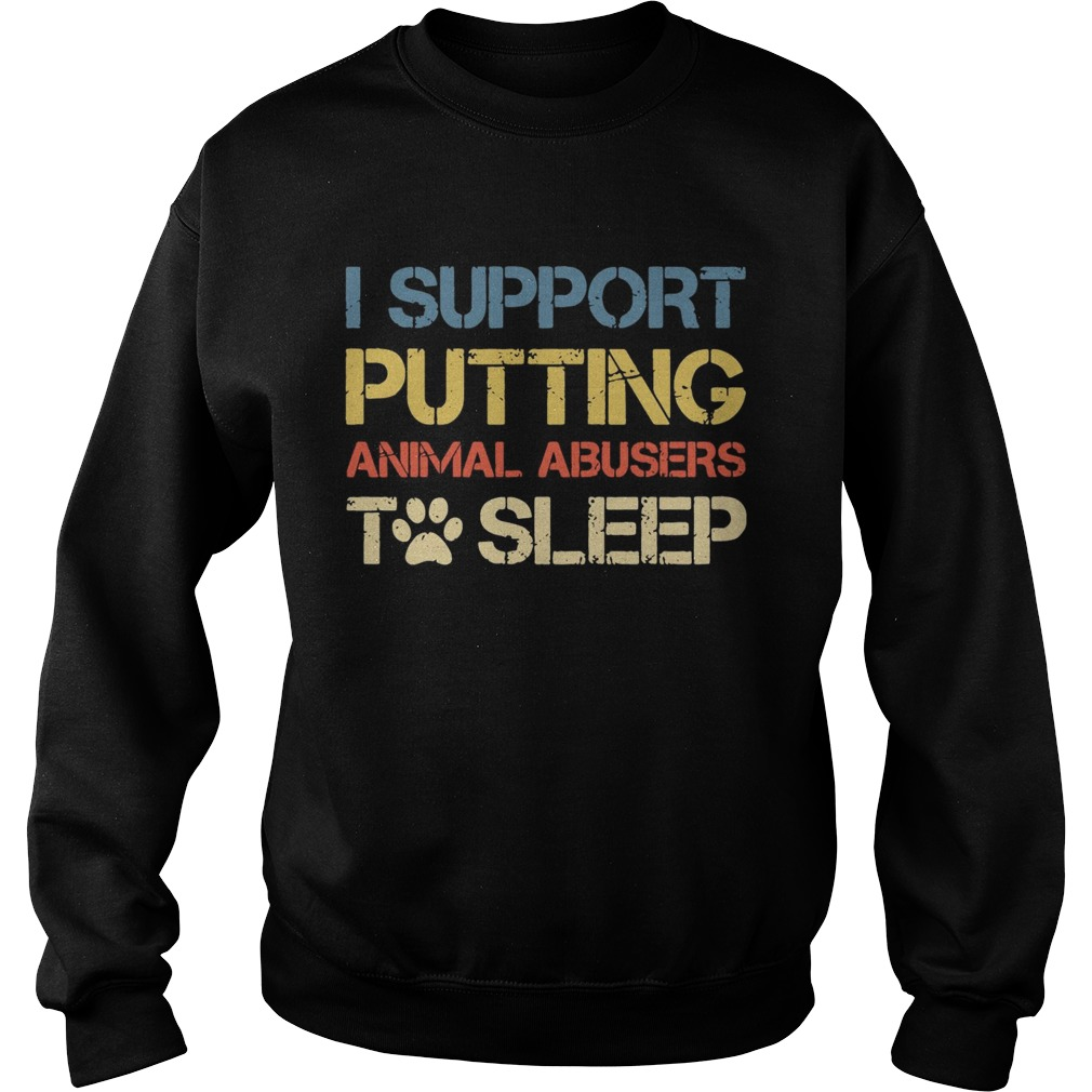 I support putting animal abusers to sleep  Sweatshirt