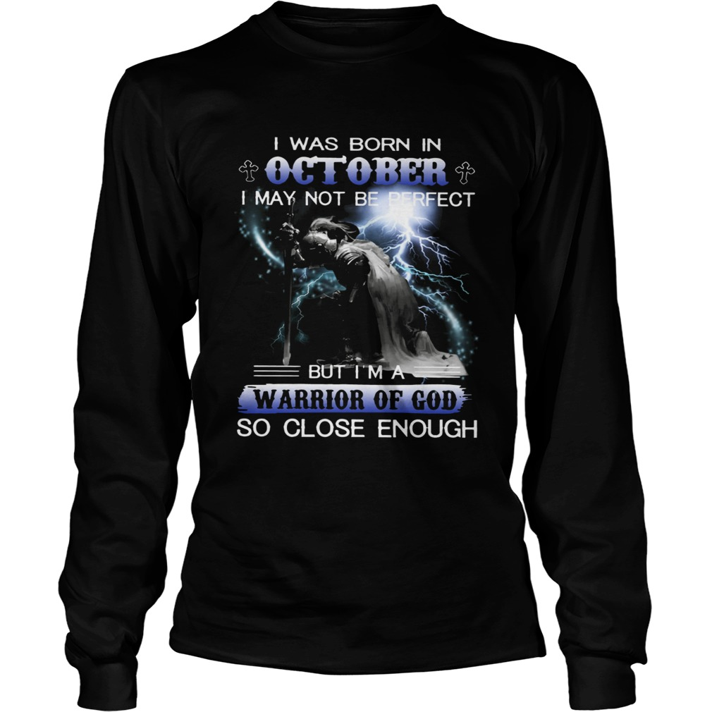 I was born in October I may not be perfect but Im a warrior of God  LongSleeve