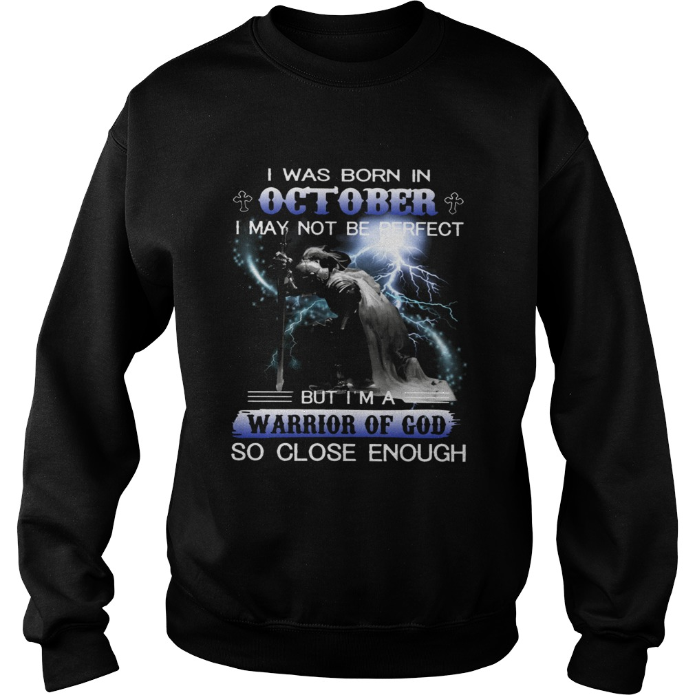 I was born in October I may not be perfect but Im a warrior of God  Sweatshirt