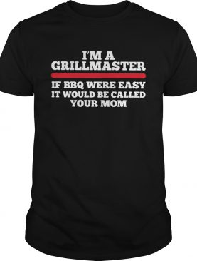 Im a grillmaster if BBQ were easy if would be called your mom