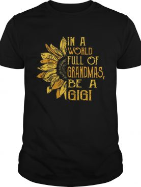 In A World Full Of GrandmasSunflower Be A Gigi TShirt
