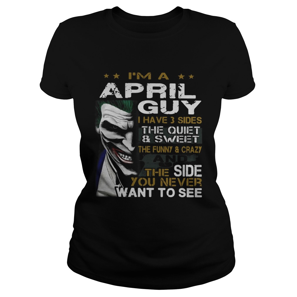 Joker Im a April guy I have 3 sides the quiet and sweetthe funny Classic Ladies