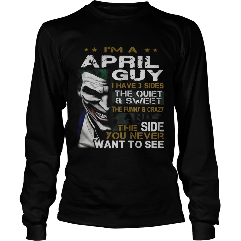 Joker Im a April guy I have 3 sides the quiet and sweetthe funny LongSleeve