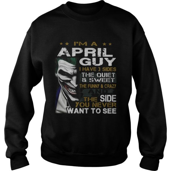 Joker Im a April guy I have 3 sides the quiet and sweetthe funny Sweatshirt