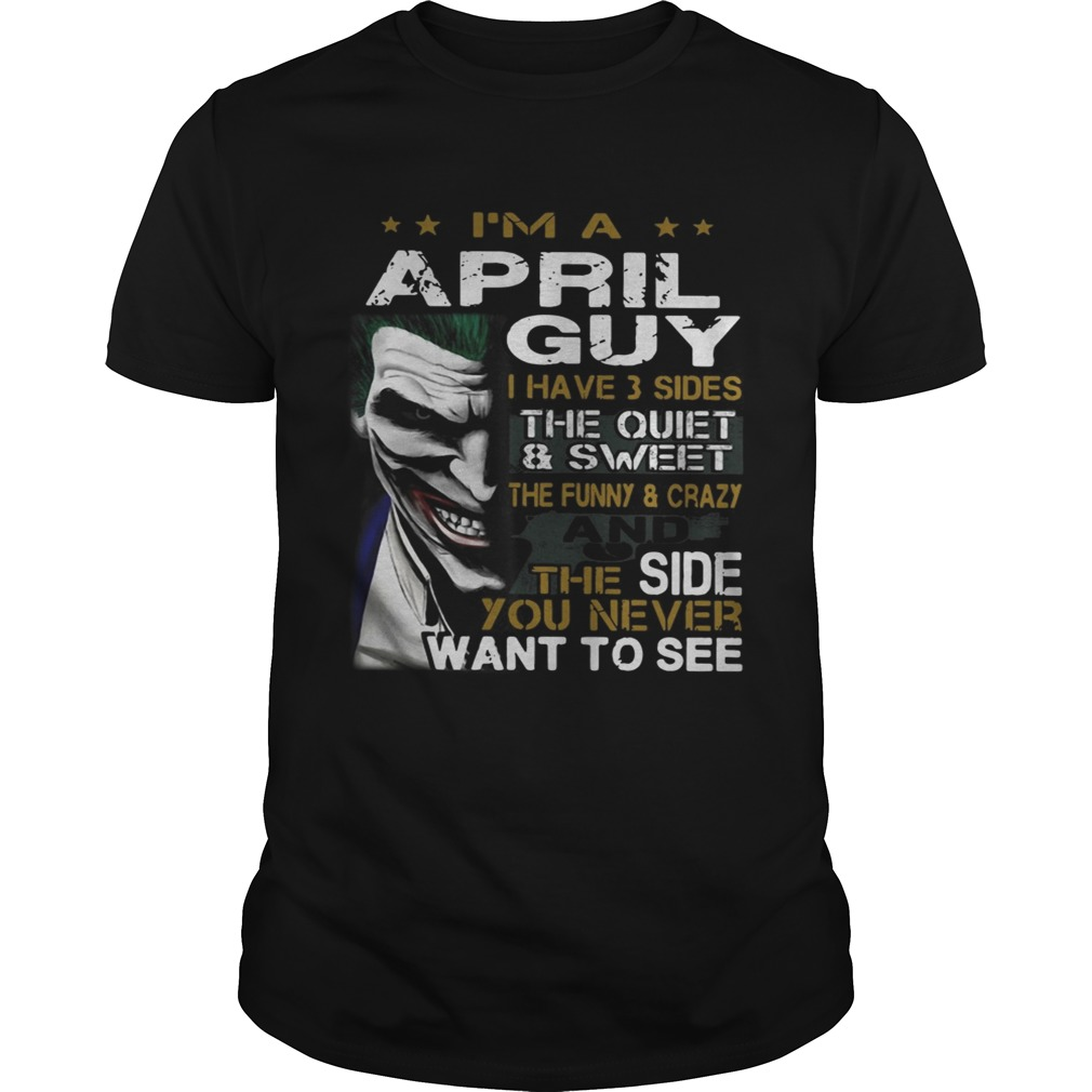 Joker Im a April guy I have 3 sides the quiet and sweetthe funny Unisex