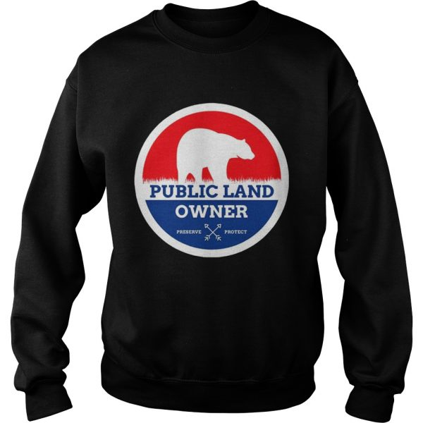Public Land Owner Shirt Sweatshirt